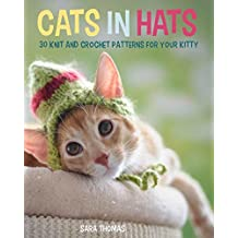 Cats in Hats: 30 Knit and Crochet Hat Patterns for Your Kitty (English Edition)