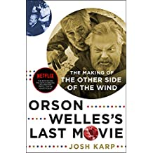 Orson Welles's Last Movie: The Making of The Other Side of the Wind (English Edition)