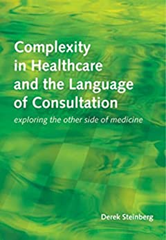 """Complexity in Healthcare and the Language of Consultation: Exploring the Other Side of Medicine (English Edition)"",作者:[Derek Steinberg]"