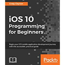 iOS 10 Programming for Beginners (English Edition)