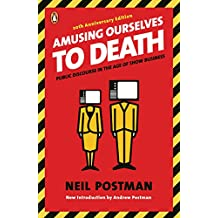 Amusing Ourselves to Death: Public Discourse in the Age of Show Business (English Edition)
