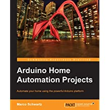 Arduino Home Automation Projects (English Edition)