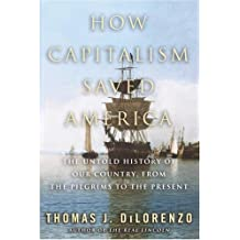 How Capitalism Saved America: The Untold History of Our Country, from the Pilgrims to the Present (English Edition)