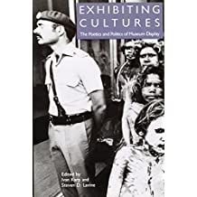 Exhibiting Cultures: The Poetics and Politics of Museum Display (English Edition)