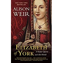 Elizabeth of York: A Tudor Queen and Her World (English Edition)
