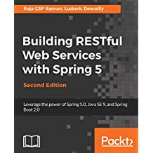 Building RESTful Web Services with Spring 5: Leverage the power of Spring 5.0, Java SE 9, and Spring Boot 2.0, 2nd Edition (English Edition)