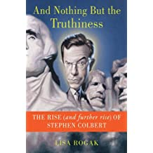 And Nothing But the Truthiness: The Rise (and Further Rise) of Stephen Colbert (English Edition)