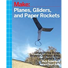 Planes, Gliders and Paper Rockets: Simple Flying Things Anyone Can Make--Kites and Copters, Too! (English Edition)
