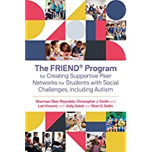 The FRIEND® Program for Creating Supportive Peer Networks for Students with Social Challenges, including Autism (English Edition)