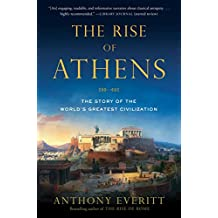 The Rise of Athens: The Story of the World's Greatest Civilization (English Edition)