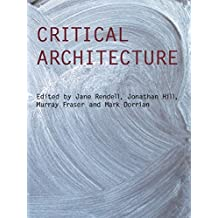Critical Architecture (Critiques: Critical Studies in Architectural Humaities) (English Edition)