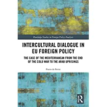 Intercultural Dialogue in EU Foreign Policy: The Case of the Mediterranean from the End of the Cold War to the Arab Uprisings (Routledge Studies in Foreign Policy Analysis) (English Edition)