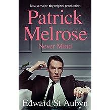 Never Mind (The Patrick Melrose Novels Book 1) (English Edition)