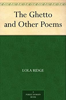 """""""The Ghetto and Other Poems (English Edition)"""",作者:[Lola Ridge]"""