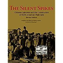 沉默的道钉:建设北美铁路的华工(修订版)(英)The Silent Spikes: Chinese Laborers and the Construction of North American Railroads (English Version) (English Edition)