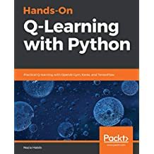 Hands-On Q-Learning with Python: Practical Q-learning with OpenAI Gym, Keras, and TensorFlow (English Edition)