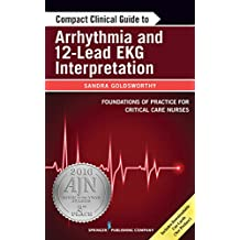 Compact Clinical Guide to Arrhythmia and 12-Lead EKG Interpretation: Foundations of Practice for Critical Care Nurses (English Edition)