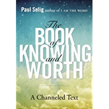The Book of Knowing and Worth: A Channeled Text (Paul Selig Series) (English Edition)