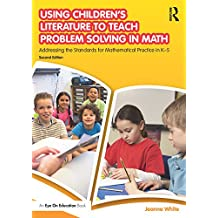 Using Children's Literature to Teach Problem Solving in Math: Addressing the Standards for Mathematical Practice in K–5 (English Edition)