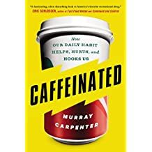 Caffeinated: How Our Daily Habit Helps, Hurts, and Hooks Us (English Edition)
