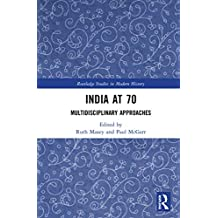 India at 70: Multidisciplinary Approaches (Routledge Studies in Modern History Book 57) (English Edition)