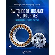 Switched Reluctance Motor Drives: Fundamentals to Applications (English Edition)