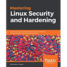 Mastering Linux Security and Hardening: Secure your Linux server and protect it from intruders, malware attacks, and other external threats (English Edition)
