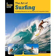 Art of Surfing: A Training Manual for the Developing and Competitive Surfer (Surfing Series) (English Edition)