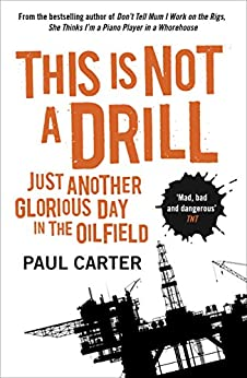 """""""This Is Not A Drill: Just Another Glorious Day in the Oilfield (English Edition)"""",作者:[Carter, Paul]"""