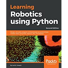 Learning Robotics using Python: Design, simulate, program, and prototype an autonomous mobile robot using ROS, OpenCV, PCL, and Python, 2nd Edition (English Edition)