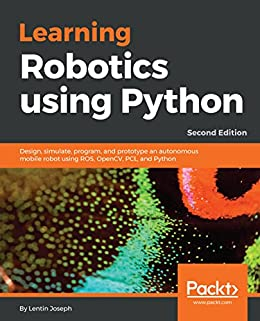 """Learning Robotics using Python: Design, simulate, program, and prototype an autonomous mobile robot using ROS, OpenCV, PCL, and Python, 2nd Edition (English Edition)"",作者:[Lentin Joseph]"