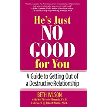 He's Just No Good for You: A Guide to Getting Out of a Destructive Relationship (English Edition)