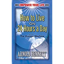 How to Live on 24 Hours a Day: with The Human Machine (Dover Empower Your Life) (English Edition)