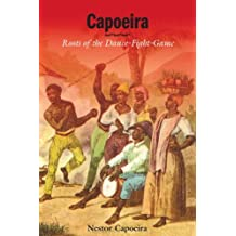 Capoeira: Roots of the Dance-Fight-Game (English Edition)