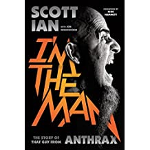 I'm the Man: The Story of That Guy from Anthrax (English Edition)