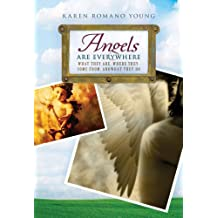 Angels Are Everywhere: What They Are, Where They Come From, and What They Do (English Edition)