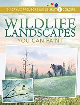 """Wildlife Landscapes You Can Paint: 10 Acrylic Projects Using Just 5 Colors (English Edition)"",作者:[Wilson Bickford]"