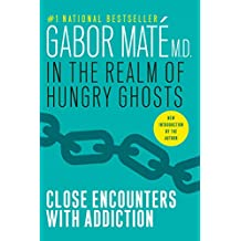In the Realm of Hungry Ghosts: Close Encounters with Addiction (English Edition)