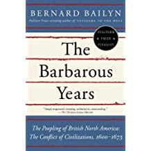 The Barbarous Years: The Peopling of British North America: The Conflict of Civilizations, 1600-1675 (English Edition)