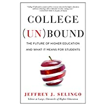 College Unbound: The Future of Higher Education and What It Means for Students (English Edition)
