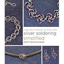 Silver Soldering Simplified: A New Jewelry Technique You Can Do at Home (English Edition)