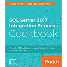 SQL Server 2017 Integration Services Cookbook: Powerful ETL techniques to load and transform data from almost any source (English Edition)