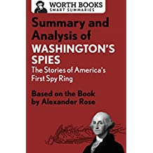 Summary and Analysis of Washington's Spies: The Story of America's First Spy Ring: Based on the Book by Alexander Rose (English Edition)