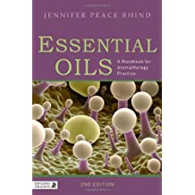 Essential Oils: A Handbook for Aromatherapy Practice: A Handbook for Aromatherapy Practice Second Edition (English Edition)