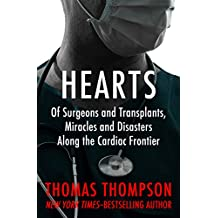 Hearts: Of Surgeons and Transplants, Miracles and Disasters Along the Cardiac Frontier (English Edition)