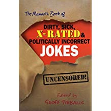 The Mammoth Book of Dirty, Sick, X-Rated and Politically Incorrect Jokes (Mammoth Books 455) (English Edition)