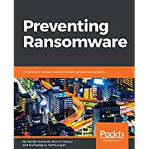 Preventing Ransomware: Understand, prevent, and remediate ransomware attacks (English Edition)