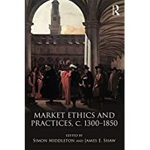 Market Ethics and Practices, c.1300–1850 (English Edition)