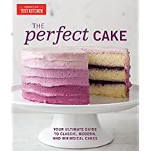 The Perfect Cake: Your Ultimate Guide to Classic, Modern, and Whimsical Cakes (English Edition)