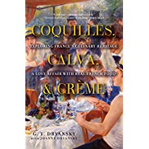 Coquilles, Calva, & Crème: Exploring France's Culinary Heritage: A Love Affair with French Food (English Edition)